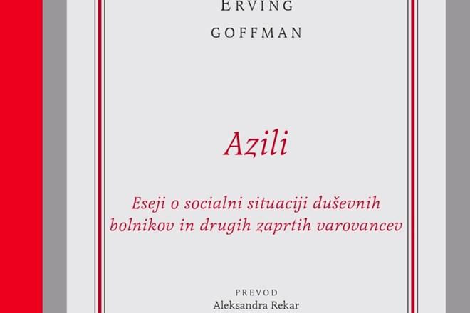 Pogovor o knjigi Ervinga Goffmanna Azili